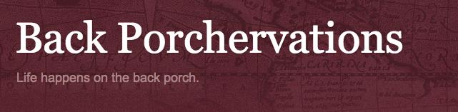 Back Porchervations