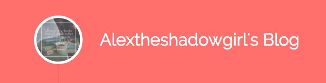 Alextheshadowgirl's blog