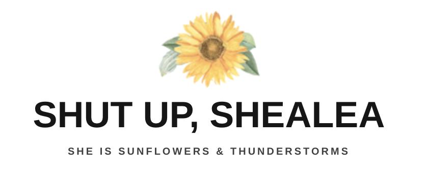 Shut up, Shealea