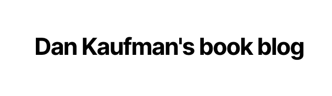 Dan Kaufman's Book Blog